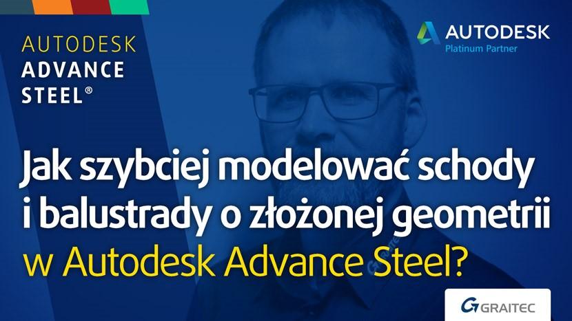 Jak szybciej modelować schody i balustrady o złożonej geometrii w Autodesk Advance Steel?